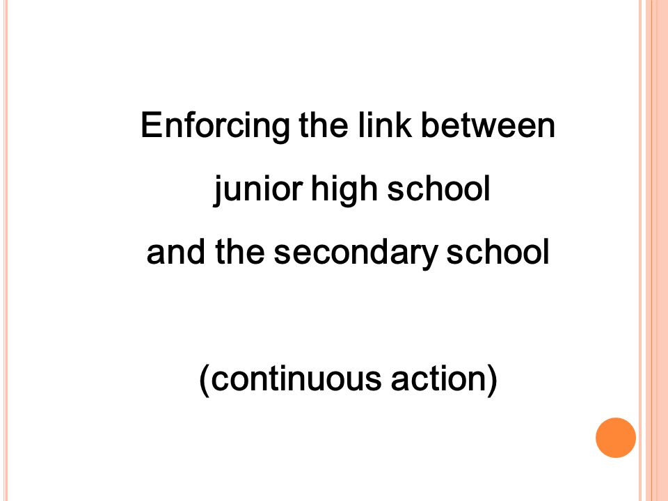 Enforcing the link between junior high school and the secondary school (continuous action)