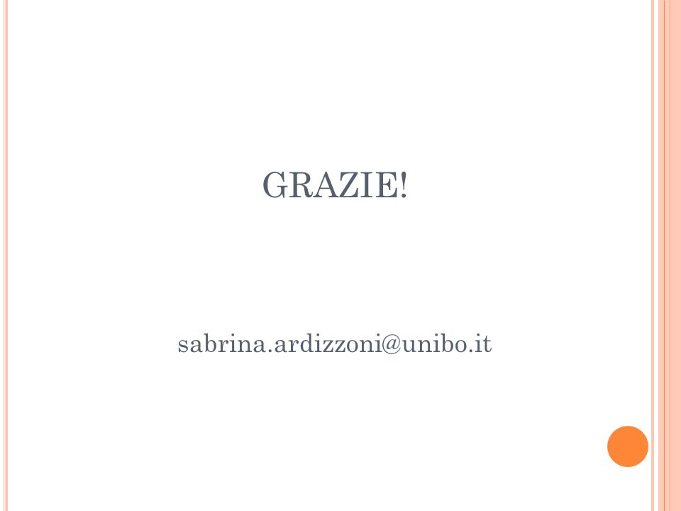 GRAZIE! sabrina.ardizzoni@unibo.it