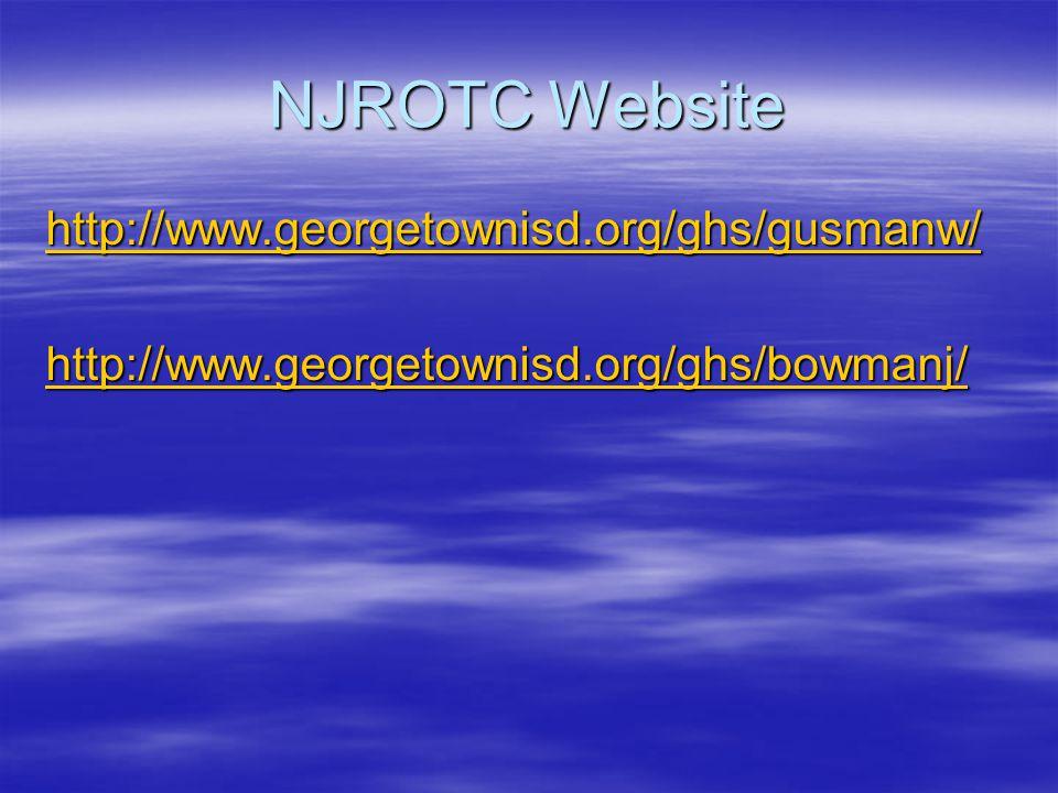 NJROTC Website http://www.georgetownisd.org/ghs/gusmanw/ http://www.georgetownisd.org/ghs/bowmanj/