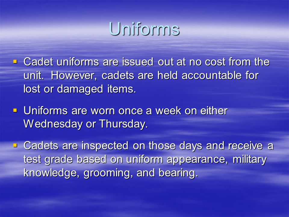 Uniforms  Cadet uniforms are issued out at no cost from the unit.