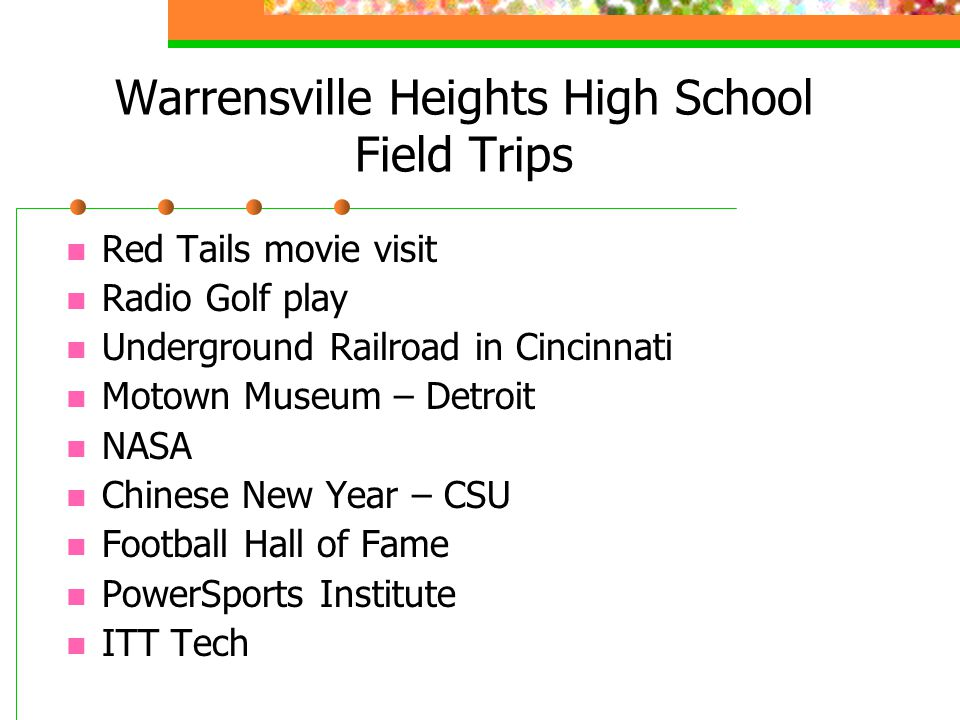 Warrensville Heights High School Field Trips Red Tails movie visit Radio Golf play Underground Railroad in Cincinnati Motown Museum – Detroit NASA Chinese New Year – CSU Football Hall of Fame PowerSports Institute ITT Tech