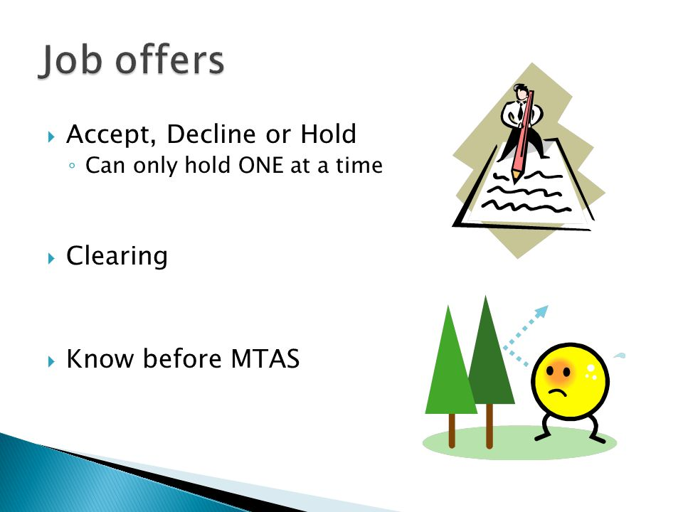  Accept, Decline or Hold ◦ Can only hold ONE at a time  Clearing  Know before MTAS
