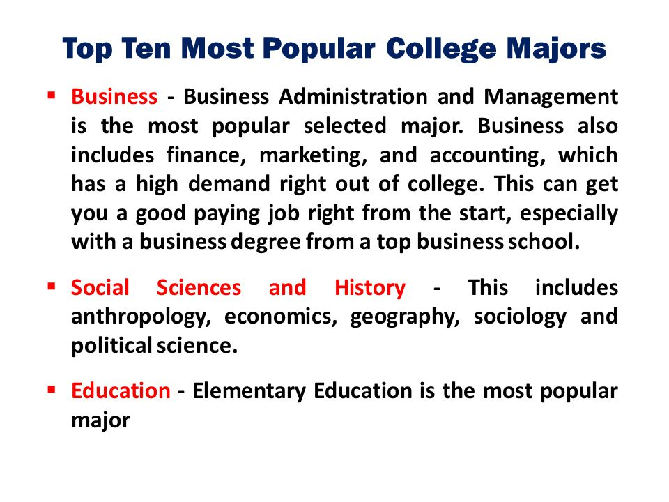 Top Ten Most Popular College Majors  Business - Business Administration and Management is the most popular selected major. Business also includes fin