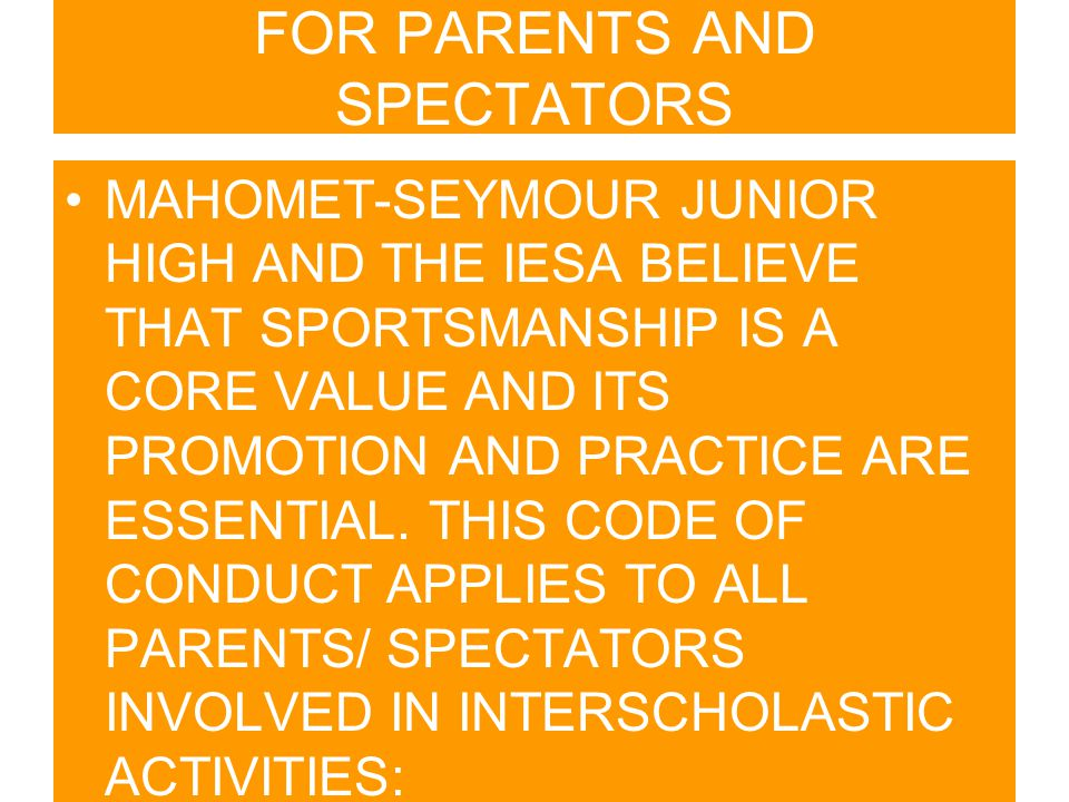 FOR PARENTS AND SPECTATORS MAHOMET-SEYMOUR JUNIOR HIGH AND THE IESA BELIEVE THAT SPORTSMANSHIP IS A CORE VALUE AND ITS PROMOTION AND PRACTICE ARE ESSENTIAL.