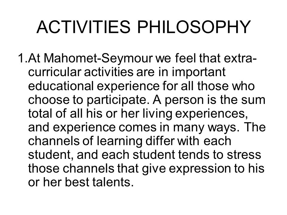 ACTIVITIES PHILOSOPHY 1.At Mahomet-Seymour we feel that extra- curricular activities are in important educational experience for all those who choose to participate.