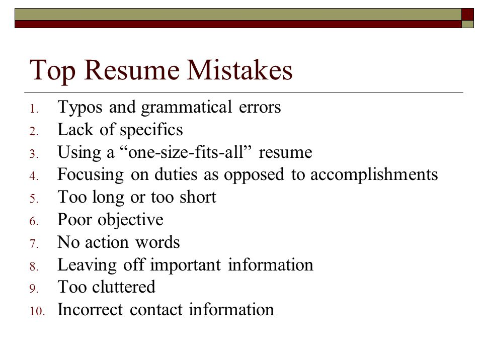 Top Resume Mistakes 1.Typos and grammatical errors 2.