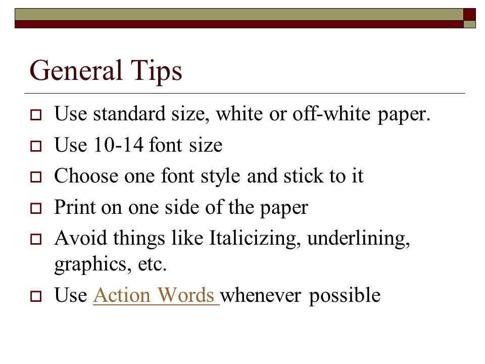 General Tips  Use standard size, white or off-white paper.