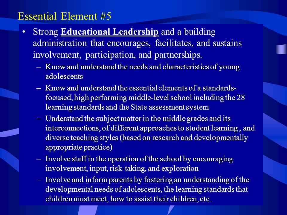 Essential Element #5 Strong Educational Leadership and a building administration that encourages, facilitates, and sustains involvement, participation