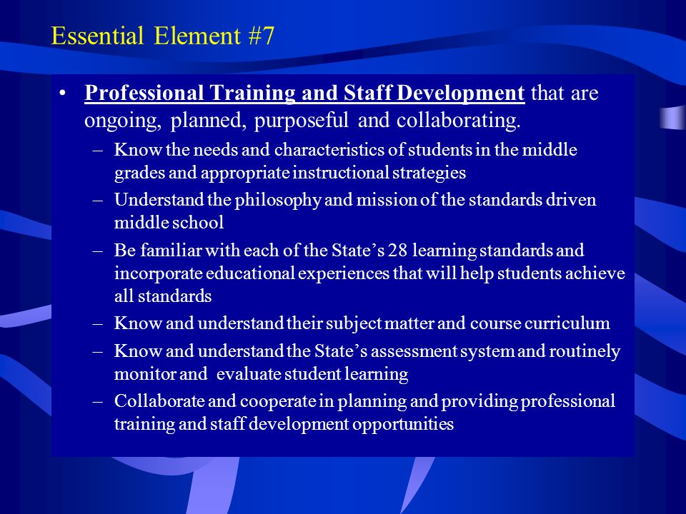 Essential Element #7 Professional Training and Staff Development that are ongoing, planned, purposeful and collaborating. –Know the needs and characte