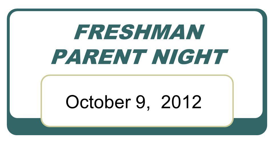 FRESHMAN PARENT NIGHT October 9, 2012