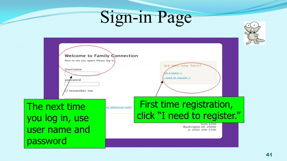 Sign-in Page 41 First time registration, click I need to register. The next time you log in, use user name and password