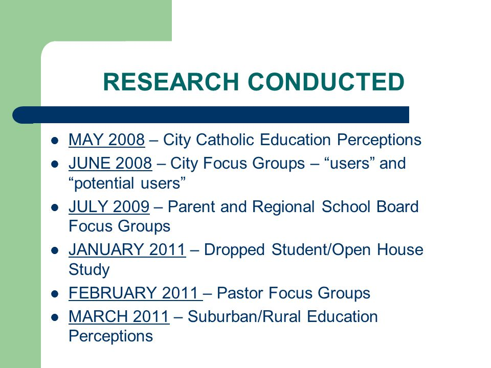 """RESEARCH CONDUCTED MAY 2008 – City Catholic Education Perceptions JUNE 2008 – City Focus Groups – """"users"""" and """"potential users"""" JULY 2009 – Parent and"""