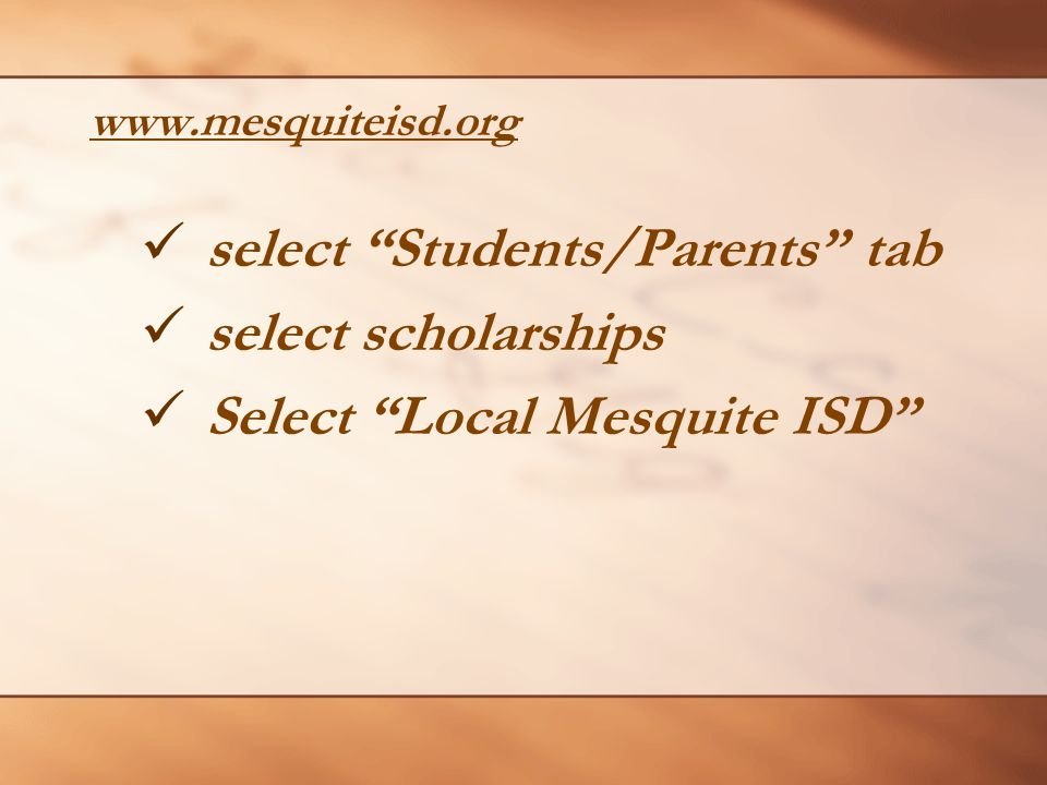 www.mesquiteisd.org select Students/Parents tab select scholarships Select Local Mesquite ISD