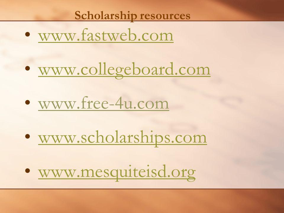 Scholarship resources www.fastweb.com www.collegeboard.com www.free-4u.com www.scholarships.com www.mesquiteisd.org