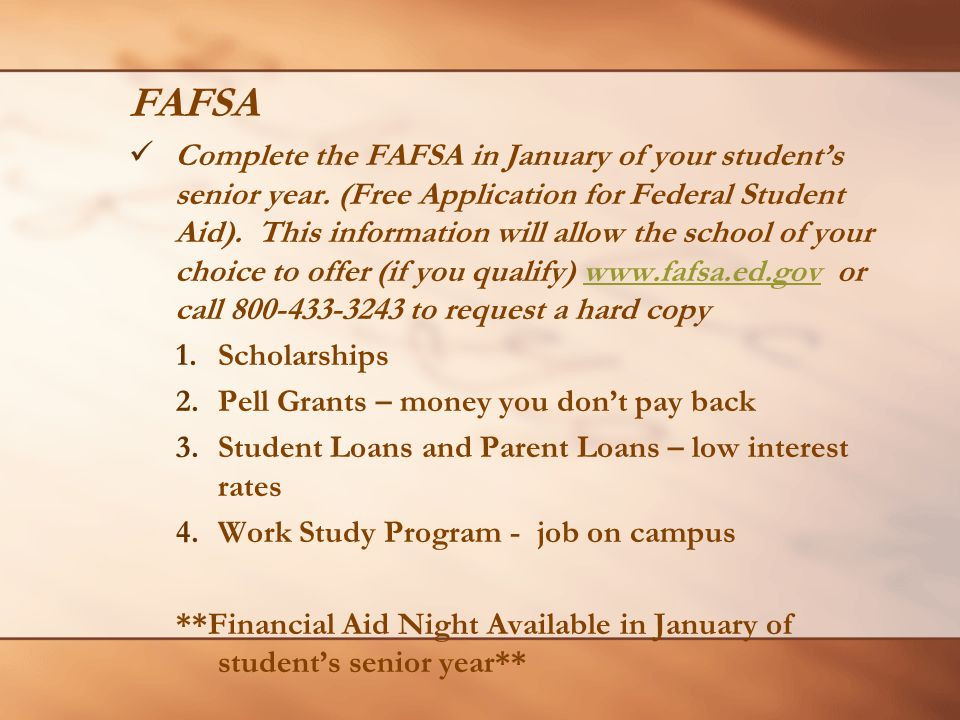 FAFSA Complete the FAFSA in January of your student's senior year.