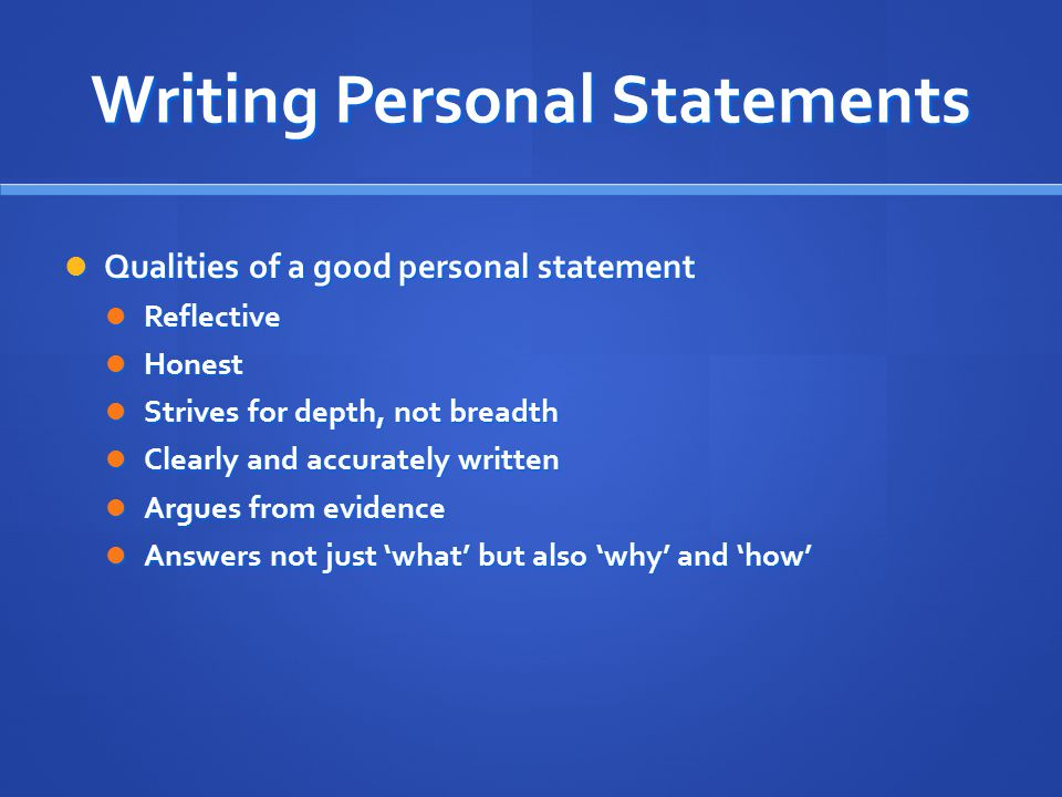 Writing Personal Statements Qualities of a good personal statement Qualities of a good personal statement Reflective Reflective Honest Honest Strives