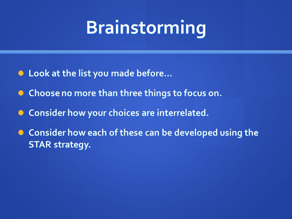 Brainstorming Look at the list you made before… Look at the list you made before… Choose no more than three things to focus on. Choose no more than th