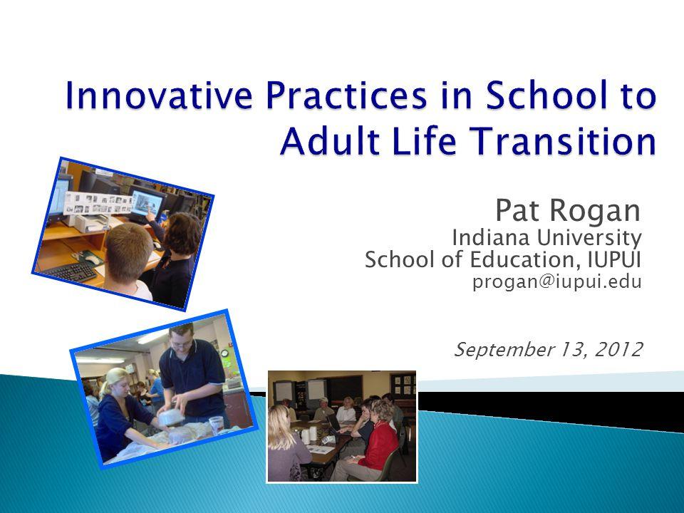 Pat Rogan Indiana University School of Education, IUPUI progan@iupui.edu September 13, 2012