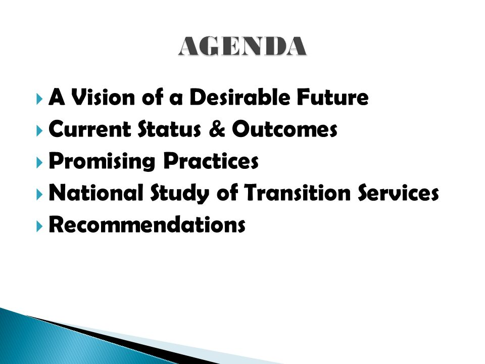  A Vision of a Desirable Future  Current Status & Outcomes  Promising Practices  National Study of Transition Services  Recommendations