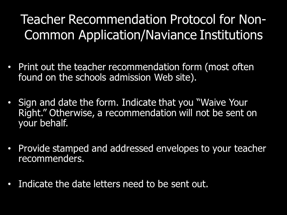 Teacher Recommendation Protocol for Non- Common Application/Naviance Institutions Print out the teacher recommendation form (most often found on the schools admission Web site).