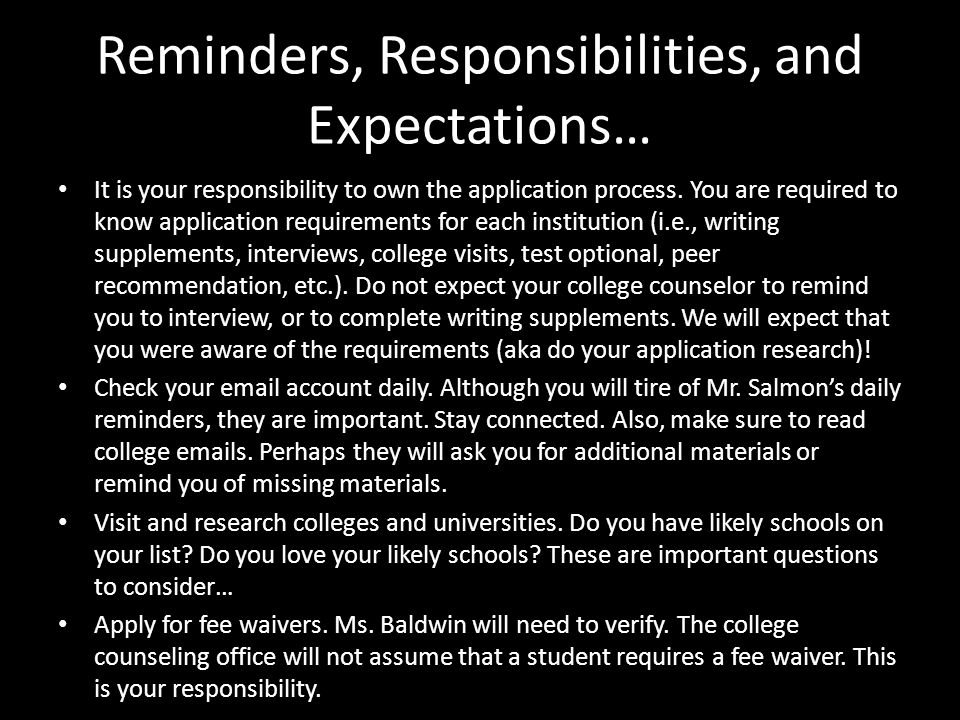 Reminders, Responsibilities, and Expectations… It is your responsibility to own the application process.
