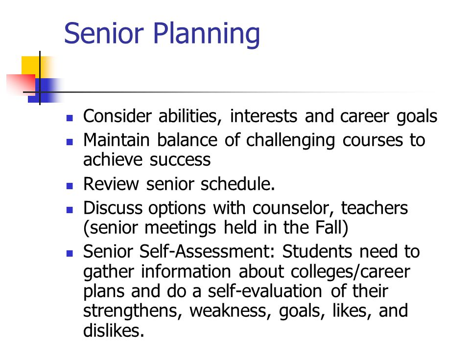Senior Planning Consider abilities, interests and career goals Maintain balance of challenging courses to achieve success Review senior schedule.