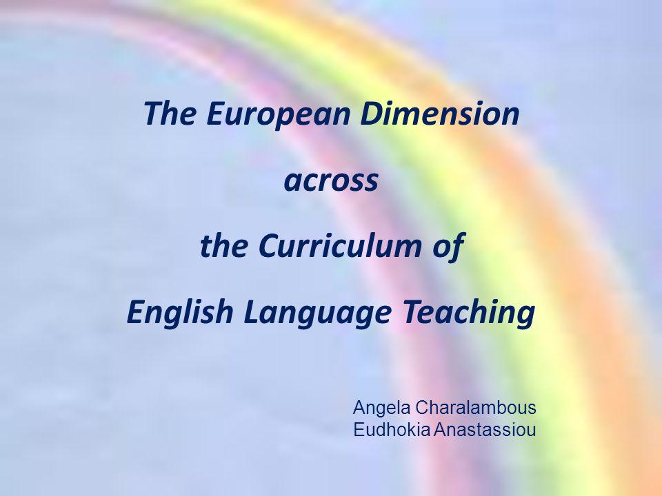 The European Dimension across the Curriculum of English Language Teaching Angela Charalambous Eudhokia Anastassiou
