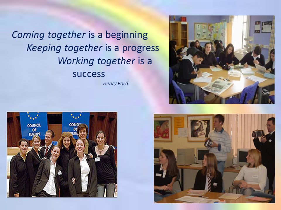 Coming together is a beginning Keeping together is a progress Working together is a success Henry Ford