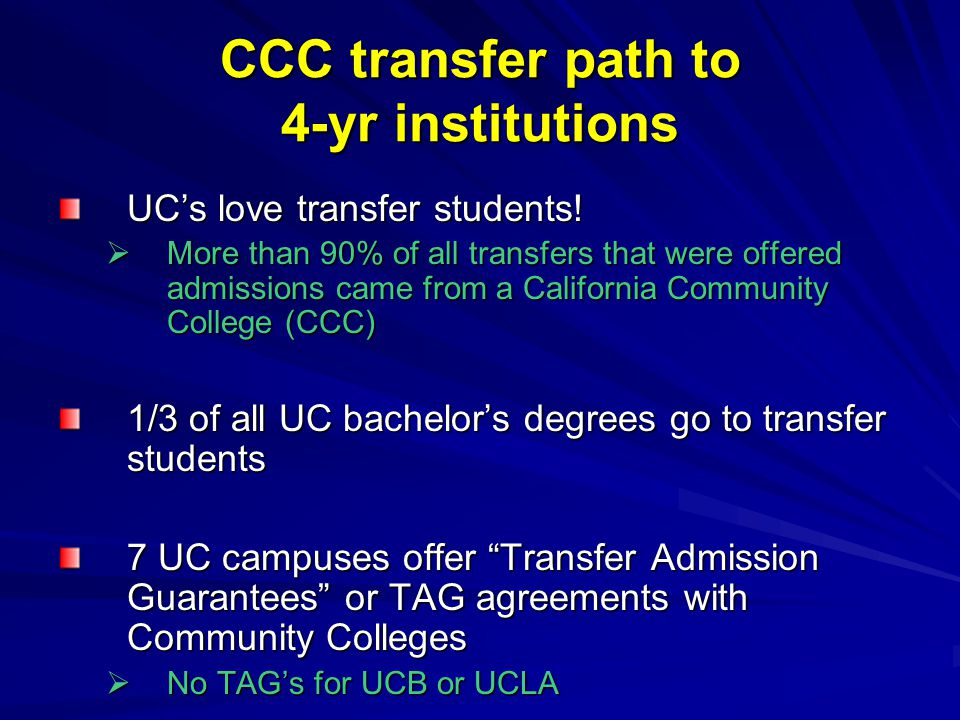 CCC transfer path to 4-yr institutions UC's love transfer students.