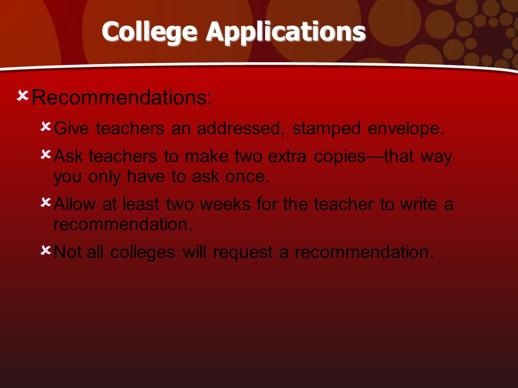 College Applications  Recommendations:  Give teachers an addressed, stamped envelope.