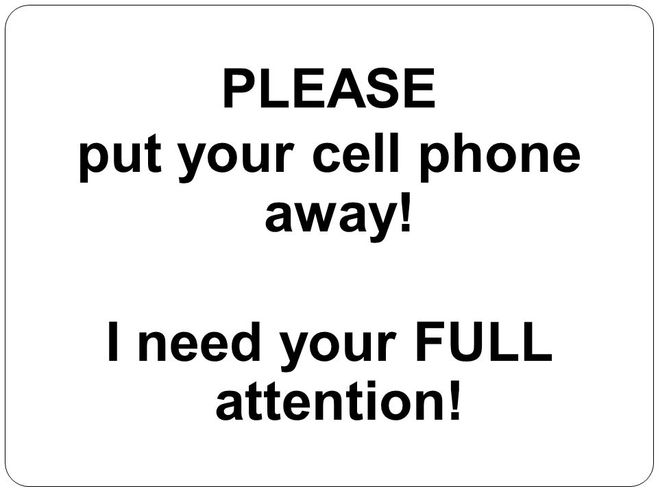 Germantown High School Student Services PLEASE put your cell phone away! I need your FULL attention!