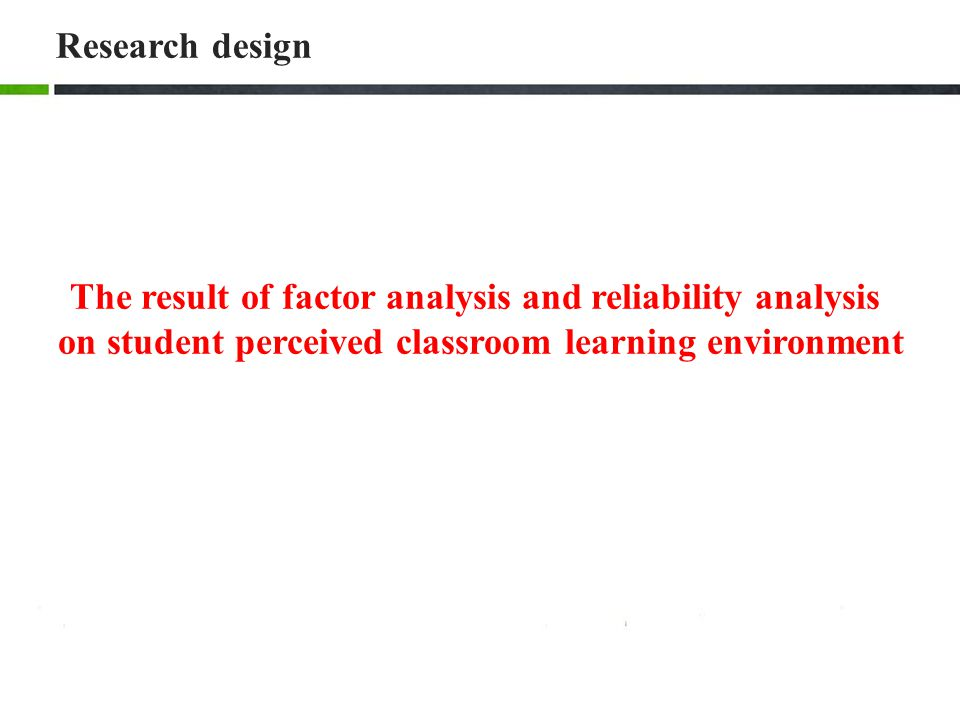 The result of factor analysis and reliability analysis on student perceived classroom learning environment