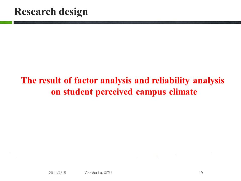 2011/4/15Genshu Lu, XJTU19 The result of factor analysis and reliability analysis on student perceived campus climate