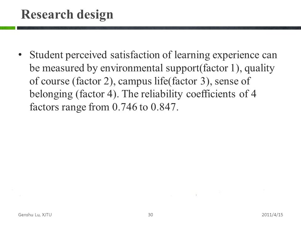 Student perceived satisfaction of learning experience can be measured by environmental support(factor 1), quality of course (factor 2), campus life(factor 3), sense of belonging (factor 4).
