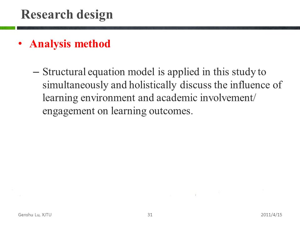 Analysis method – Structural equation model is applied in this study to simultaneously and holistically discuss the influence of learning environment and academic involvement/ engagement on learning outcomes.