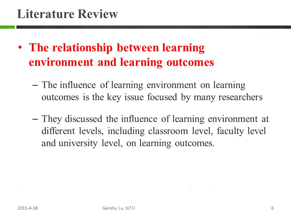 The relationship between learning environment and learning outcomes – The influence of learning environment on learning outcomes is the key issue focused by many researchers – They discussed the influence of learning environment at different levels, including classroom level, faculty level and university level, on learning outcomes.