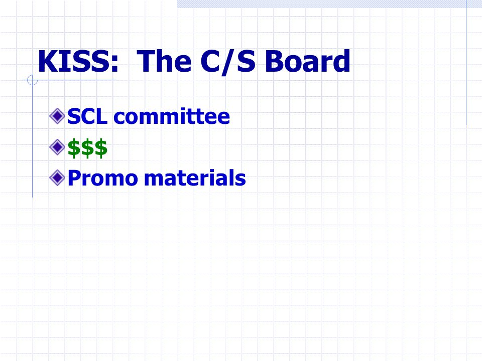 KISS: The C/S Board SCL committee $$$ Promo materials