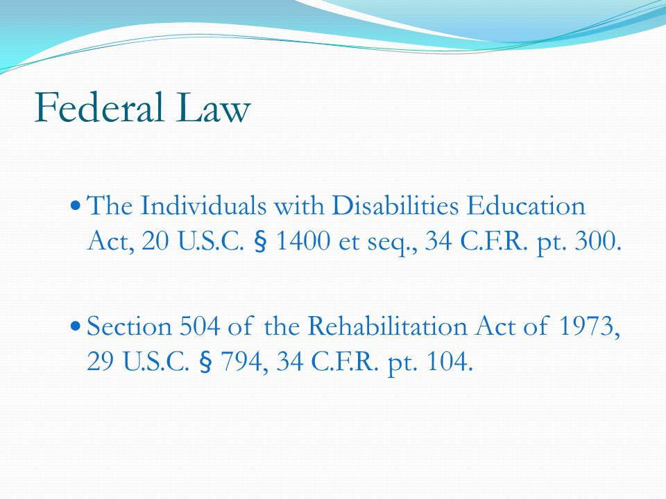 Federal Law The Individuals with Disabilities Education Act, 20 U.S.C.