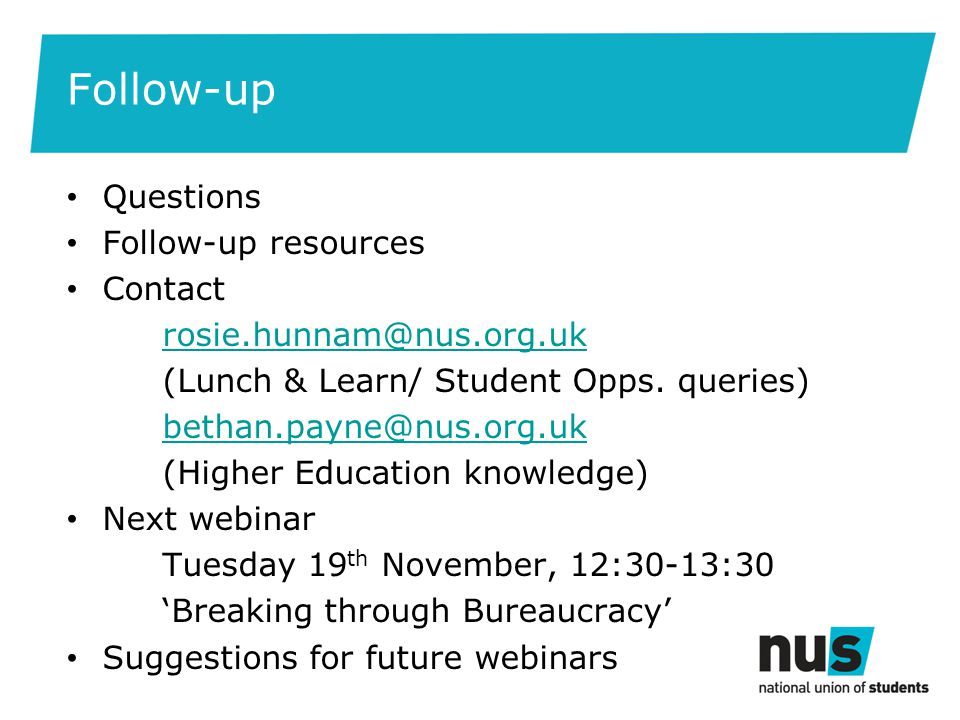 Follow-up Questions Follow-up resources Contact rosie.hunnam@nus.org.uk (Lunch & Learn/ Student Opps.