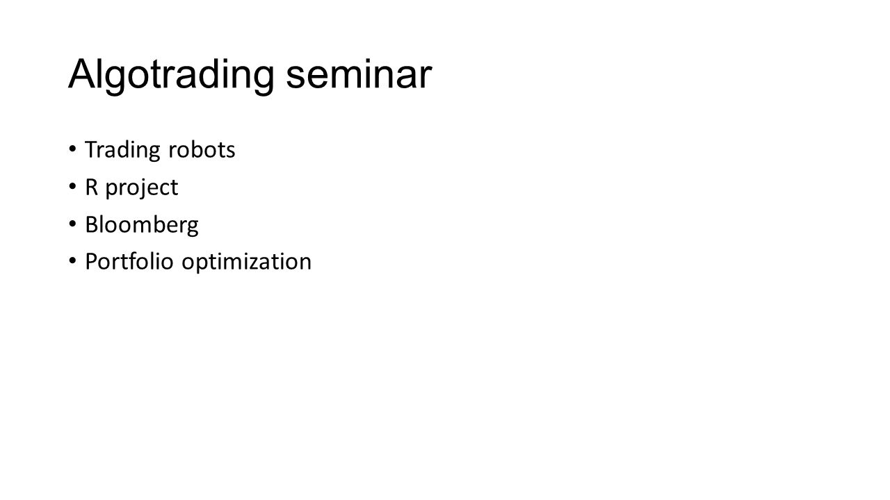 Algotrading seminar Trading robots R project Bloomberg Portfolio optimization