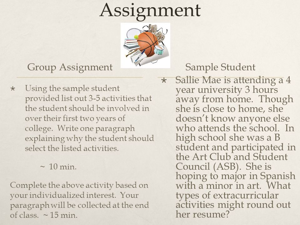 Group and Individual Assignment Group Assignment  Using the sample student provided list out 3-5 activities that the student should be involved in over their first two years of college.