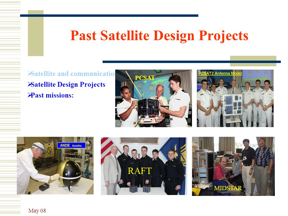 May 08 Past Satellite Design Projects  Satellite and communications Labs  Satellite Design Projects  Past missions: RAFT PCSAT MIDSTAR