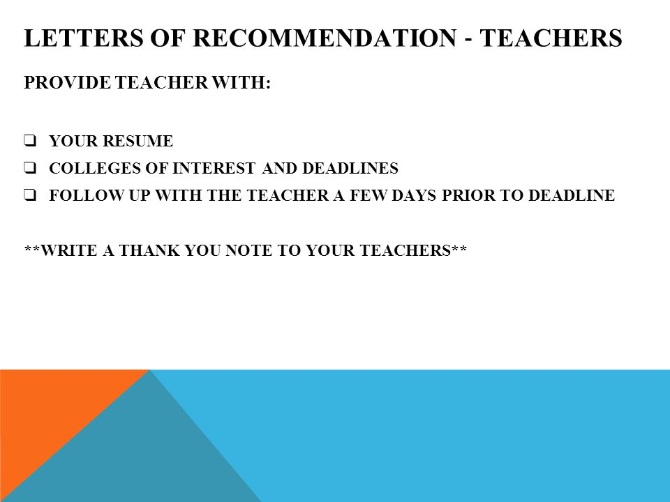 L ETTERS OF RECOMMENDATION - COUNSELOR ❑ IF ANY OF YOUR COLLEGES REQUIRE A COUNSELOR RECOMMENDATION LETTER YOU MUST DO THE FOLLOWING 3 WEEKS PRIOR TO YOUR APPLICATION DEADLINE: ❑ ASK YOUR COUNSELOR BY EMAIL AND IN PERSON IF THEY WOULD BE WILLING TO WRITE YOUR LETTER ❑ COMPLETE THE SENIOR LETTER OF RECOMMENDATION SURVEY ❑ Go to Naviance → About Me tab → Senior letter of recommendation survey ❑ PARENT MUST COMPLETE THE SENIOR PARENT LETTER OF RECOMMENDATION SURVEY FOUND ON THEIR OWN NAVIANCE PAGE **THE PARENT SURVEY IS ONLY REQUIRED FOR STUDENTS IN NEED OF A COUNSELOR LETTER**