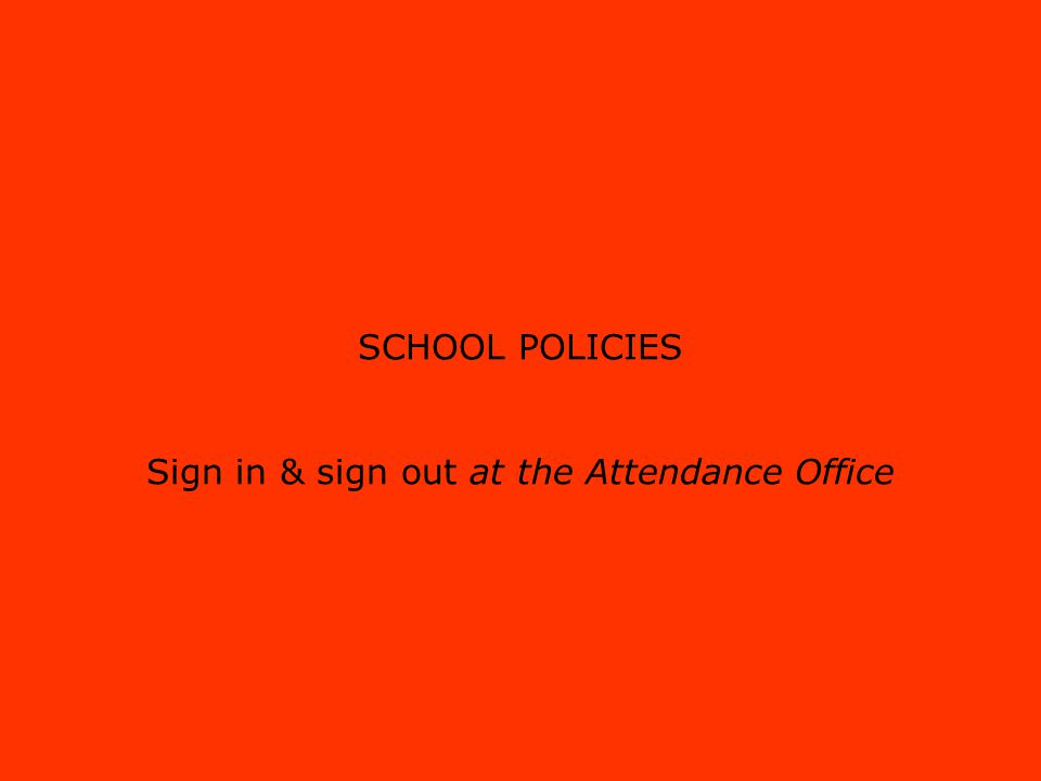 SCHOOL POLICIES Sign in & sign out at the Attendance Office