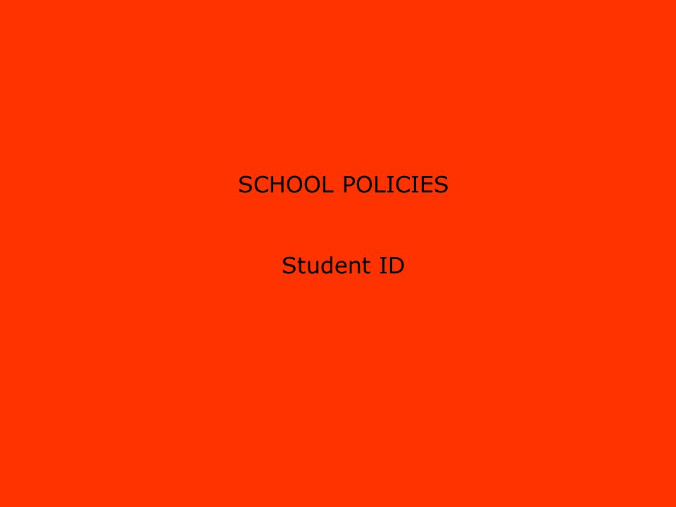 SCHOOL POLICIES Student ID