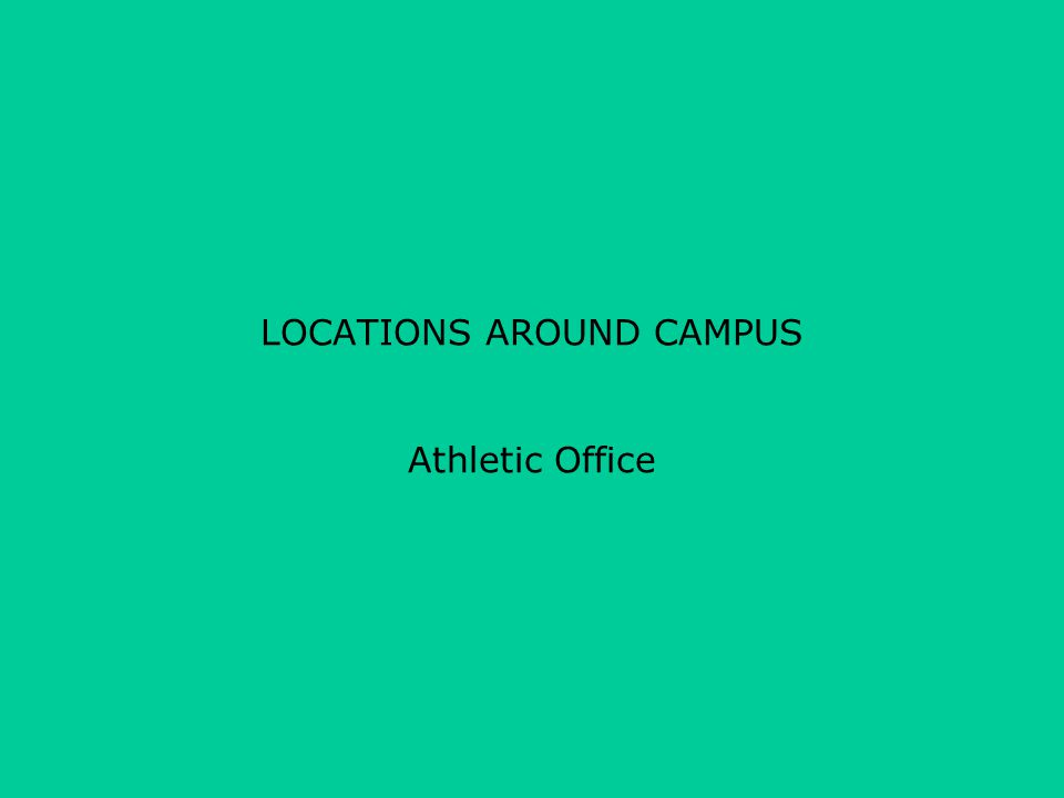 LOCATIONS AROUND CAMPUS Athletic Office