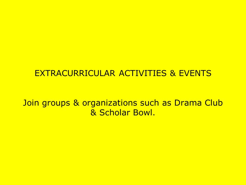 EXTRACURRICULAR ACTIVITIES & EVENTS Join groups & organizations such as Drama Club & Scholar Bowl.
