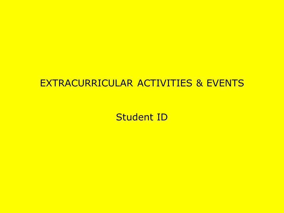 EXTRACURRICULAR ACTIVITIES & EVENTS Student ID