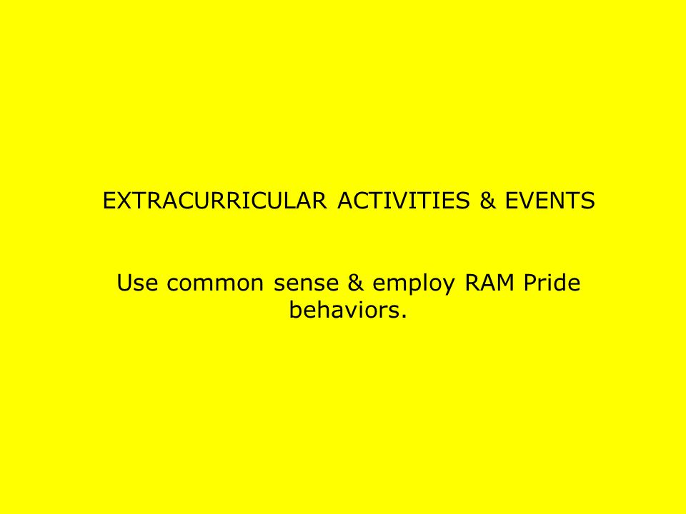 EXTRACURRICULAR ACTIVITIES & EVENTS Use common sense & employ RAM Pride behaviors.