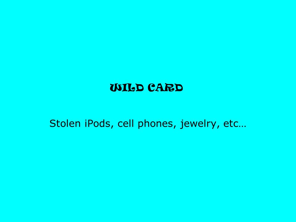 WILD CARD Stolen iPods, cell phones, jewelry, etc…
